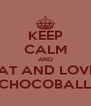 KEEP CALM AND EAT AND LOVE  CHOCOBALL - Personalised Poster A4 size