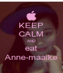 KEEP CALM AND eat Anne-maaike - Personalised Poster A4 size