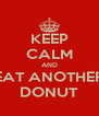 KEEP CALM AND EAT ANOTHER DONUT - Personalised Poster A4 size