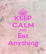KEEP CALM AND Eat Anything - Personalised Poster A4 size