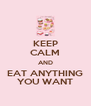 KEEP CALM AND EAT ANYTHING YOU WANT - Personalised Poster A4 size