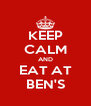 KEEP CALM AND EAT AT BEN'S - Personalised Poster A4 size