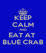 KEEP CALM AND EAT AT  BLUE CRAB - Personalised Poster A4 size