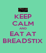 KEEP CALM AND EAT AT BREADSTIX - Personalised Poster A4 size