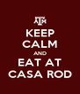 KEEP CALM AND EAT AT CASA ROD - Personalised Poster A4 size