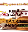 KEEP CALM AND EAT AT IN-N-OUT - Personalised Poster A4 size