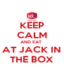 KEEP CALM AND EAT  AT JACK IN THE BOX - Personalised Poster A4 size