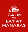 KEEP CALM AND EAT AT MANARAS - Personalised Poster A4 size