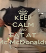 KEEP CALM AND EAT AT Mc McDonalds - Personalised Poster A4 size