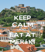 KEEP CALM AND EAT AT MERáKI - Personalised Poster A4 size