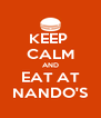 KEEP  CALM AND EAT AT NANDO'S - Personalised Poster A4 size