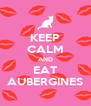 KEEP CALM AND EAT AUBERGINES - Personalised Poster A4 size