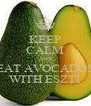 KEEP CALM AND EAT AVOCADOS WITH ESZTI - Personalised Poster A4 size