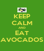 KEEP CALM AND EAT AVOCADOS - Personalised Poster A4 size