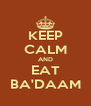 KEEP CALM AND EAT BA'DAAM - Personalised Poster A4 size