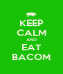 KEEP CALM AND EAT BACOM - Personalised Poster A4 size