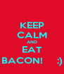 KEEP CALM AND EAT BACON!     :) - Personalised Poster A4 size