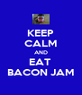 KEEP CALM AND EAT   BACON JAM  - Personalised Poster A4 size