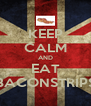 KEEP CALM AND EAT BACONSTRIPS - Personalised Poster A4 size