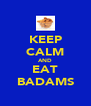 KEEP CALM AND EAT BADAMS - Personalised Poster A4 size