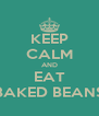 KEEP CALM AND EAT BAKED BEANS - Personalised Poster A4 size