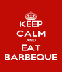 KEEP CALM AND EAT BARBEQUE - Personalised Poster A4 size