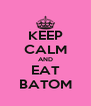 KEEP CALM AND EAT BATOM - Personalised Poster A4 size
