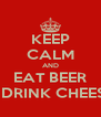KEEP CALM AND EAT BEER & DRINK CHEESE - Personalised Poster A4 size