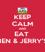 KEEP CALM AND EAT  BEN & JERRY'S - Personalised Poster A4 size