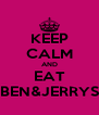 KEEP CALM AND EAT BEN&JERRYS - Personalised Poster A4 size
