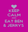 KEEP CALM AND EAT BEN & JERRYS  - Personalised Poster A4 size