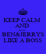 KEEP CALM  AND  EAT  BEN&JERRYS LIKE A BOSS - Personalised Poster A4 size