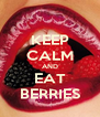 KEEP CALM AND EAT BERRIES - Personalised Poster A4 size