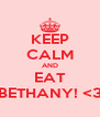 KEEP CALM AND EAT BETHANY! <3 - Personalised Poster A4 size