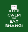 KEEP CALM AND EAT BHANGI - Personalised Poster A4 size