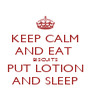 KEEP CALM AND EAT  BISCUITS PUT LOTION AND SLEEP - Personalised Poster A4 size