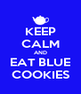 KEEP CALM AND EAT BLUE COOKIES - Personalised Poster A4 size