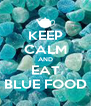 KEEP CALM AND EAT BLUE FOOD - Personalised Poster A4 size