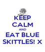 KEEP CALM AND EAT BLUE SKITTLES! X - Personalised Poster A4 size