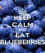 KEEP CALM AND EAT BLUEBERRIES - Personalised Poster A4 size