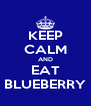 KEEP CALM AND EAT BLUEBERRY - Personalised Poster A4 size