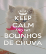 KEEP CALM AND EAT BOLINHOS DE CHUVA - Personalised Poster A4 size