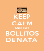 KEEP CALM AND EAT BOLLITOS DE NATA - Personalised Poster A4 size