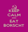 KEEP CALM AND EAT BORSCHT - Personalised Poster A4 size