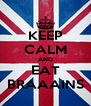 KEEP CALM AND EAT BRAAAINS - Personalised Poster A4 size