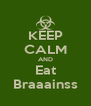 KEEP CALM AND Eat Braaainss - Personalised Poster A4 size