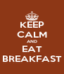 KEEP CALM AND EAT BREAKFAST - Personalised Poster A4 size