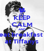 KEEP CALM AND eat breakfast  at Tiffanys - Personalised Poster A4 size