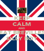 KEEP CALM AND EAT BREVILLES SILLY BOY - Personalised Poster A4 size