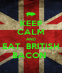 KEEP CALM AND EAT  BRITISH BACON  - Personalised Poster A4 size